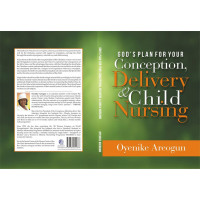 GOD'S PLAN FOR YOUR CONCEPTION, DELIVERY AND CHILD NURSING HARD COPY