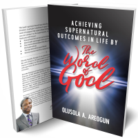 ACHIEVING SUPERNATURAL OUTCOMES IN LIFE BY THE WORD OF GOD
