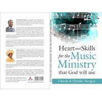 HEART AND SKILLS FOR THE MUSIC MINISTRY THAT GOD WILL USE HARD COPY