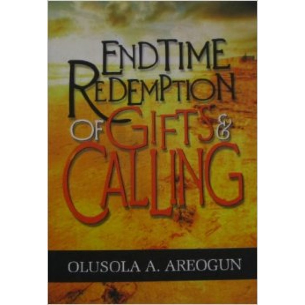 End Time Redemption of Gifts and Calling